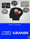 A Magica de Pensar Grande - David J. Schwartz
