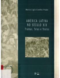 PRADO, Maria Lígia C. A América Latina no Século XIX Tramas, telas e textos
