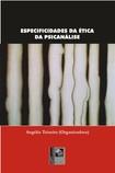 Especificidades da Ética da Psicanálise - Angélia Teixeira (org.)