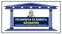 RESOLUÇÃO COMENTADA - FILOSOFIA SOCRÁTICA 02