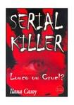 Ilana Casoy   Serial Killer   Louco ou Cruel