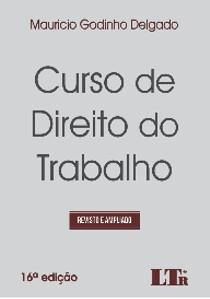 Curso de Direito do Trabalho   Mauricio Godinho Delgado 2017 16ed