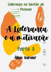 Gestão de Pessoas - Impacto da Liderança - Parte 3 - Állan Varnier