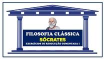 RESOLUÇÃO COMENTADA - FILOSOFIA SOCRÁTICA 01