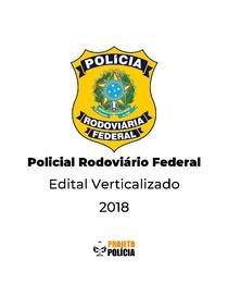 Polícia Rodoviária Federal (PRF) - 2018 - Edital Verticalizado