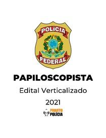 Polícia Federal (PF) - Papiloscopista - 2021 - Edital Verticalizado