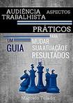 Audiência Trabalhista   Aspectos Praticos   Marcelo Toledo