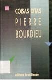 BOURDIEU, Pierre. Coisas Ditas