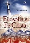 Filosofia e Fé Cristã - Colin Brown