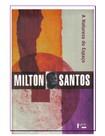 Milton Santos - A Natureza do Espaço