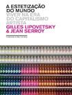 A estetização do mundo, Viver na era do capitalismo artista   Gilles Lipovetsky e Jean Serroy