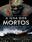 A ilha dos mortos   Rodrigo de Oliveira