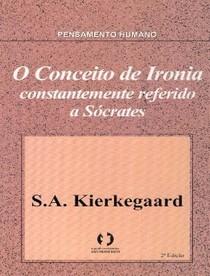 KIERKEGAARD_Soren_O_Conceito_de_Ironia_Constantemente_referido_a_Socrates