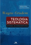 Teologia Sistemática   Atual e exaustiva   Wayne Grudem