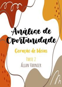 Análise de Oportunidade - Parte 2 - Geração de Ideias - Állan Varnier