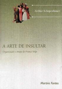 SCHOPENHAUER, A. A Arte de Insultar