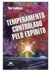 Tim LaHaye   Temperamento controlado pelo Espírito (completo)