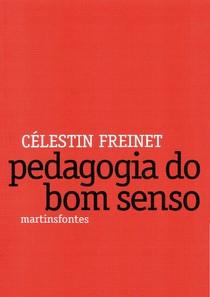 FREINET, Célestin. Pedagogia do bom senso