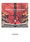 LATOUR, Bruno. Políticas da Natureza - Como fazer ciência na democracia