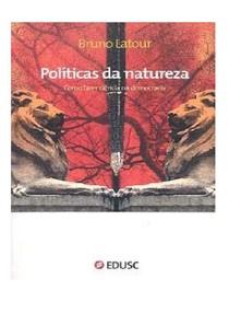 LATOUR, Bruno. Políticas da Natureza   Como fazer ciência na democracia