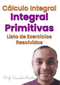 Cálculo Integral - Integral Primitava - Lista de Exercícios Resolvidos de Integrais