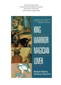 Rei, Guerreiro, Mago e Amante   a redescoberta dos arquétipos do masculino   Robert Moore e David Gillette