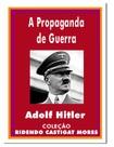 Adolf Hitler   A Propaganda Da Guerra