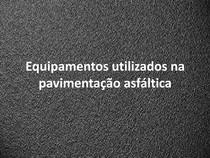 03 - Equipamentos utilizados na pavimentação asfáltica