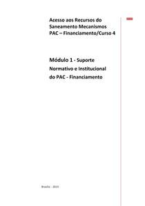 Acesso a Recursos do Saneamento Mecanismos PAC - Financiamento / Módulo 1 - Suporte Normativo e Institucional do PAC-Financiamento