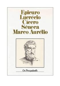 OS PENSADORES - Epicuro, Lucrécio, Cícero, Sêneca, Marco Aurélio - Coleção Os Pensadores