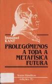 KANT, Immanuel. Prolegômenos a Toda a Metafísica Futura