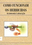 Como funcionam os herbicidas: da biologia a aplicacao-Livro