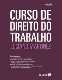2019.1 Curso de Direito do Trabalho - 10a edição - Luciano Martinez