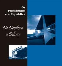 Alba Gouget - Os Presidentes e a República- De Deodoro a Dilma