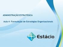 AULA 4 - FORMULAÇÃO DE ESTRATÉGIA ORGANIZACIONAL