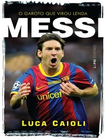 Messi o garoto que virou lenda Luca Caioli - Livro - 40 70bbeda7c8cd1