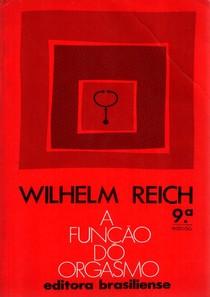 REICH, Wihelm. A Funcao do Orgasmo