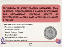 Prevalência de Staphylococcus, Bastonetes Gram Negativos, Enterobacterias e Candida Responsáveis por Contaminação Hospitalar Através de Estetoscópios, Jalecos, Mãos, Aparelhos Celulares e Paredes