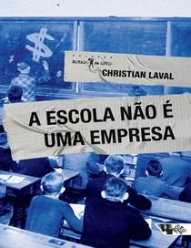 A Escola não é uma Empresa - Christian Laval