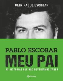 Pablo Escobar   Meu pai   Juan Pablo Escobar