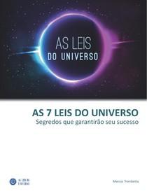 As 7 Leis do Universo - Segredos que Garantirão Seu Sucesso