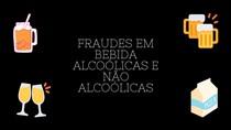 FRAUDES EM BEBIDAS ALCOÓLICAS E NÃO ALCOÓLICAS
