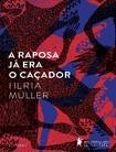 ROMANCE - A Raposa Já Era o Cacador - Herta Muller