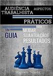 Audiência Trabalhista   Aspectos Práticos GUIA 2016