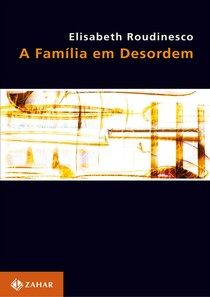 Elisabeth Roudinesco - A Família em Desordem