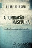 A Dominação Masculina   Pierre Bourdieu
