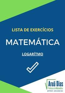 Lista de Exercícios - Logaritmo e Função Logarítmica - 30 Questões - Gabarito Comentado - Prof. Aruã Dias