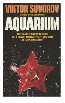 Suvorov, Viktor (Vladimir Rezun)   Aquarium. The Career and Defection of a Soviet Spy (1985)(1)