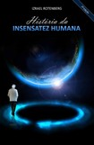Historia da Insensatez Humana - Izrael Rotenberg