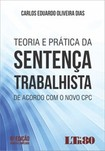 Teoria e Prática da Sentença Trabalhista (2016) - Carlos Eduardo Oliveira Dias